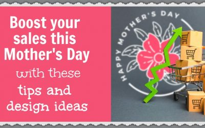 Boost your sales this Mother's Day with these tips and design ideas