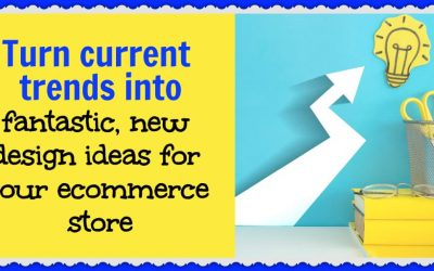 Turn current trends into fantastic, new design ideas for your ecommerce store