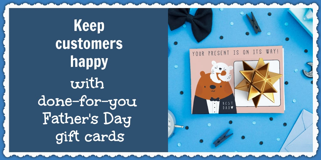Keep customers happy with done-for-you Father's Day gift cards