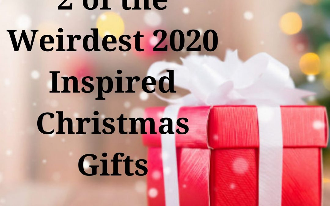 2 of the Weirdest 2020 Inspired Christmas Gifts